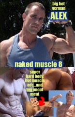 NAKED MUSCLE #8 with hot german stud ALEX!   More free pix below the main description!